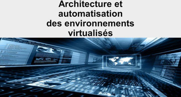 Architecture et automatisation des environnements virtualisés