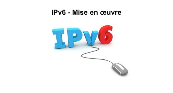 IPv6 - Mise en oeuvre
