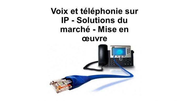 Voix et téléphonie sur IP - Solutions du marché - Mise en œuvre